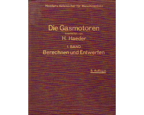 Die Gasmotoren. Handbuch für Entwurf, Bau und Betrieb der Kraftgasmotoren. Erster Band 1.: Berechnen und Entwerfen.