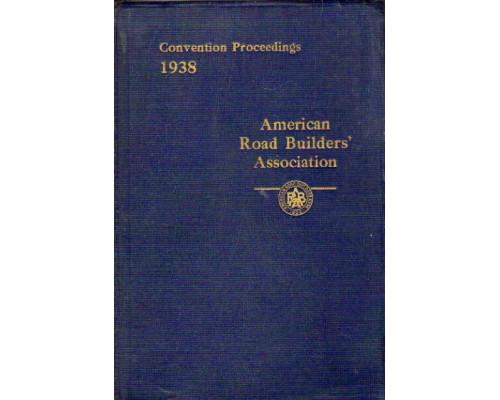Proceedings : annual convention / American Road Builders Association. Труды ежегодного съезда Американской Ассоциации дорожных строителей