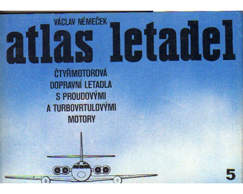 Atlas letadel 5. Ctyrmotorova dopravni letadla s proudovymi a turbovrtulovymi motory. Атлас самолетов, т 5. Четырехмоторные пассажирские самолеты с реактивными и турбовинтовыми двигателями