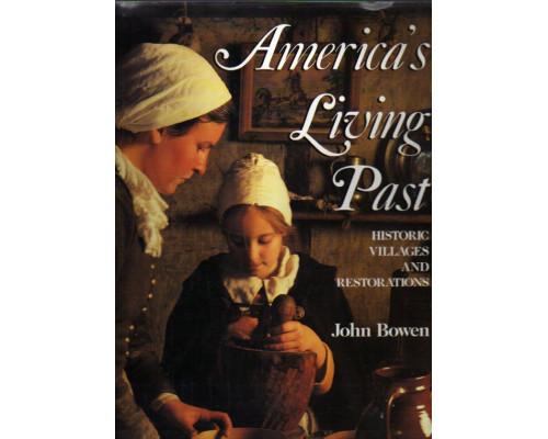 America s Living Past: Historic Villages and Restorations. Прошлое Америки: история деревни и реконструкция