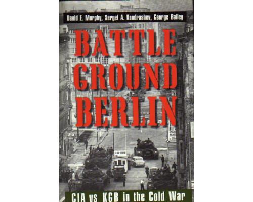 Battleground Berlin: CIA vs. KGB in the Cold War. Берлинские битвы: ЦРУ против КГБ в холодной войне