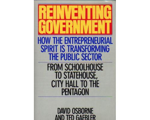 Reinventing Government: How the Entrepreneurial Spirit is Transforming the Public Sector. Реформирование правительства: как предпринимательский дух трансформирует государственный сектор