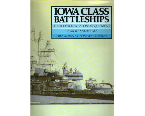 Iowa Class Battleships: Their Design, Weapons and Equipment