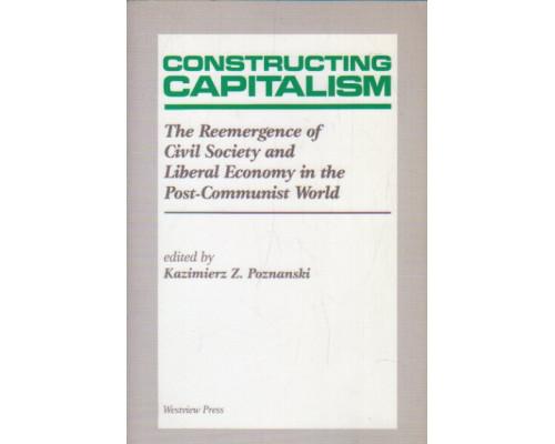 Constructing Capitalism: The Reemergence Of Civil Society And Liberal Economy In The Post-communist World. Построение капитализма: возрождение гражданского общества и либеральная экономика в посткоммунистическом мире